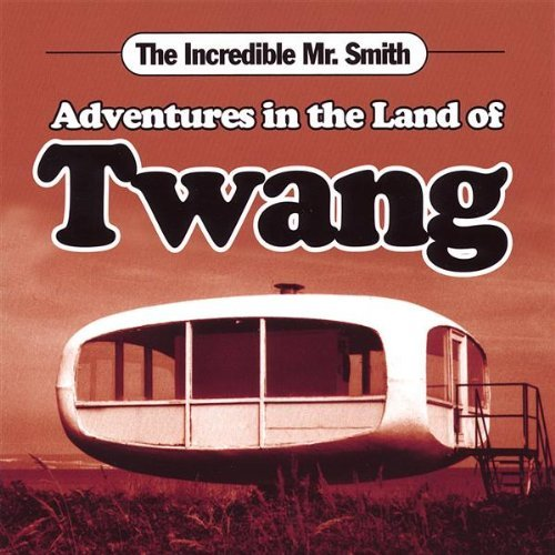 Incredible Mr. Smith - Adventures In The Land Of Twang New Cd