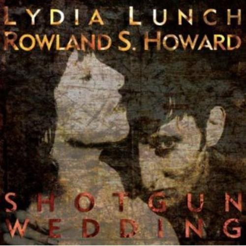 LYDIA-LUNCH-ROWLAND-S-HOWARD-SHOTGUN-WEDDING-NEW-CD