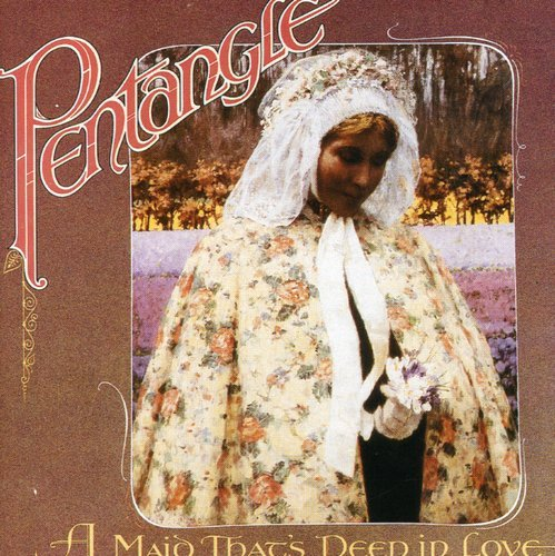 PENTANGLE - MAID THAT'S DEEP IN LOVE NEW CD