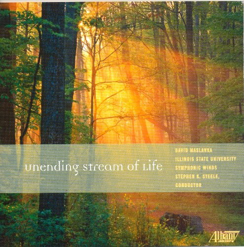 MASLANKA /  ILLINOIS STATE UNIV WIND SYM / STEELE - UNENDING STREAM OF NEW CD