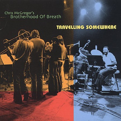 CHRIS MCGREGOR /  BROTHERHOOD OF BREATH - TRAVELLING SOMEWHERE NEW CD