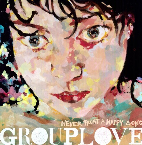 GROUPLOVE - NEVER TRUST A HAPPY SONG NEW VINYL