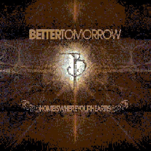BETTER TOMORROW - HOME IS WHERE YOUR HEART IS NEW CD