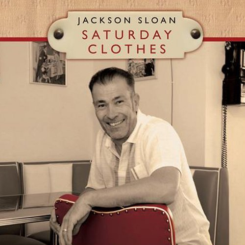JACKSON SLOAN - SATURDAY CLOTHES NEW CD