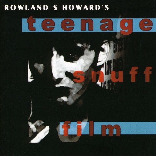 ROWLAND S HOWARD - TEENAGE SNUFF FILM (UK) NEW CD