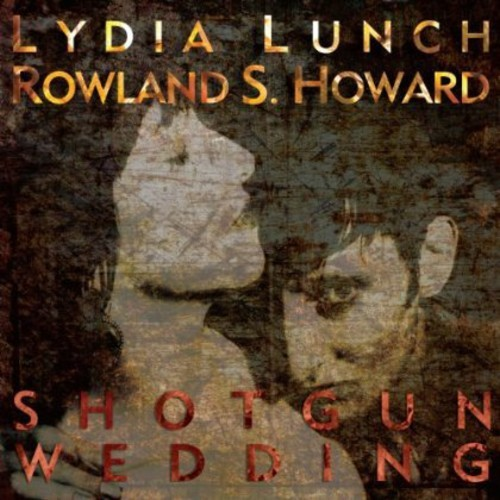 LYDIA LUNCH / ROWLAND S  HOWARD - SHOTGUN WEDDING NEW CD