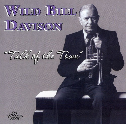 WILD BILL DAVISON - TALK OF THE TOWN NEW CD