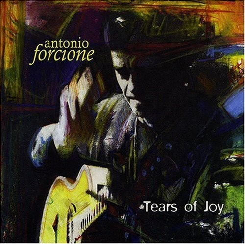 ANTONIO FORCIONE - TEARS OF JOY NEW CD